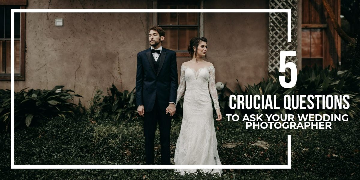 5 Crucial Questions to Ask Your Wedding Photographer