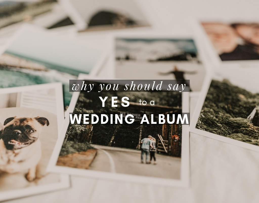 why you should say yes to a wedding album