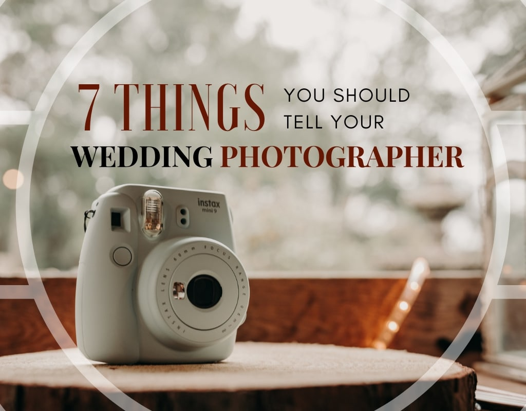 7 Things You Should Tell Your Wedding Photographer