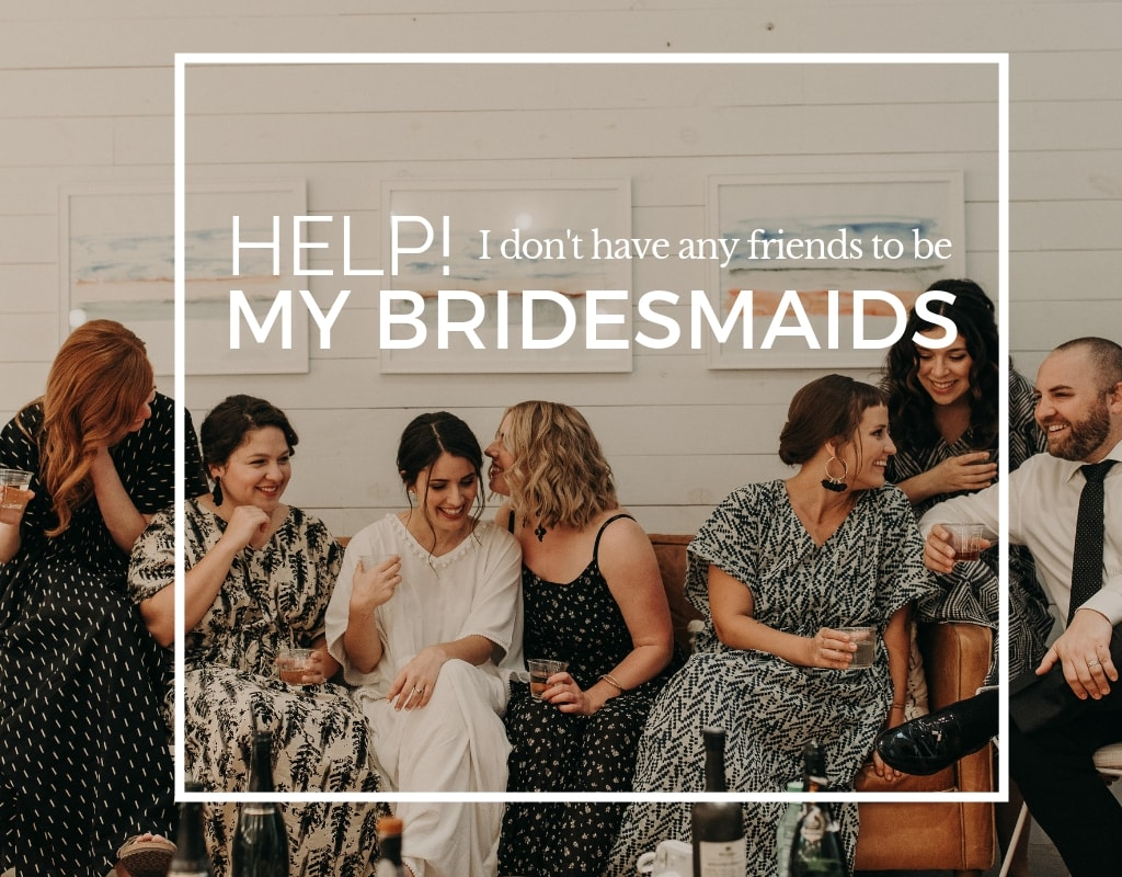Help! I Don't Have Any Friends to Be My Bridesmaids