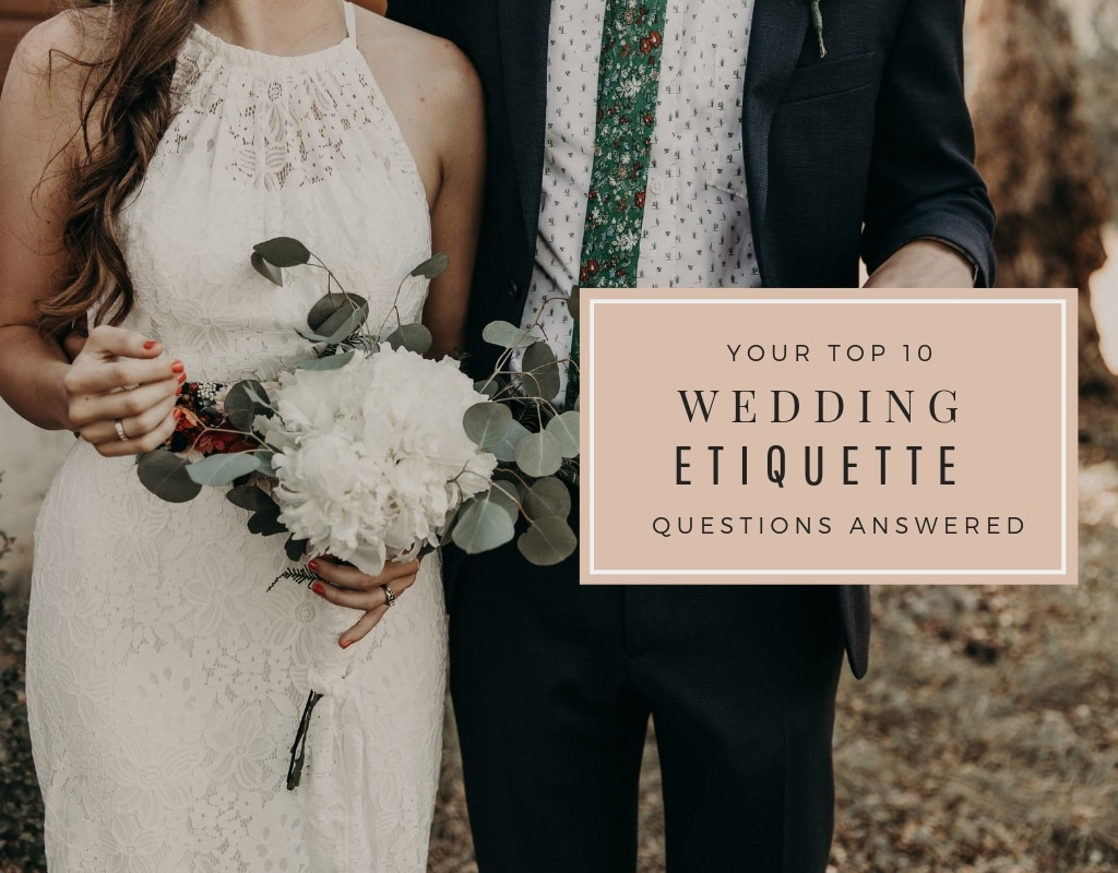 Your Top 10 Wedding Etiquette Questions Answered