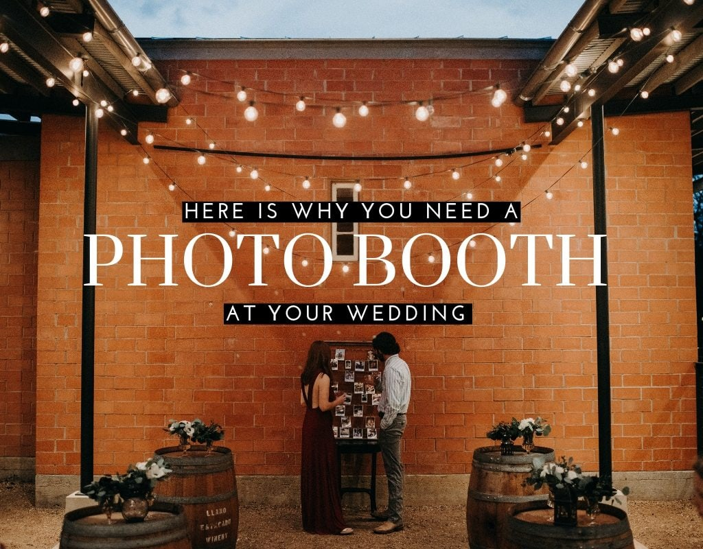 Here Is Why You Need A Photo Booth At Your Wedding