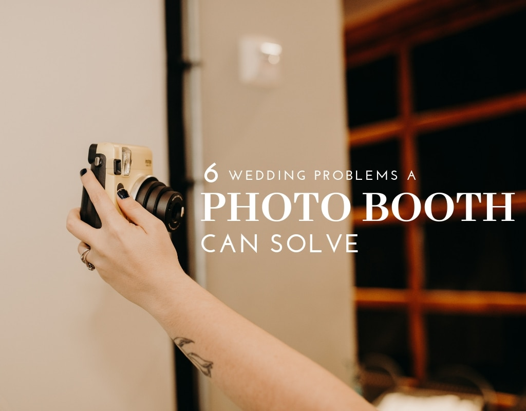 6 Wedding Problems A Photo Booth Can Solve