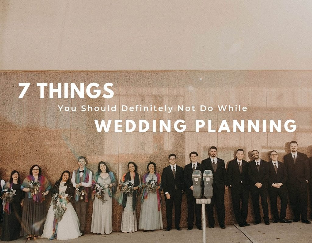 7 Things You Should Definitely Not Do While Wedding Planning