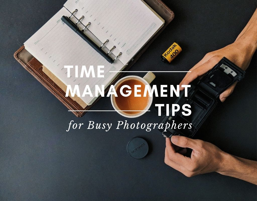 "Image of hands holding a camera next to an open planner, with text that reads ""time management tips for busy photographers"""