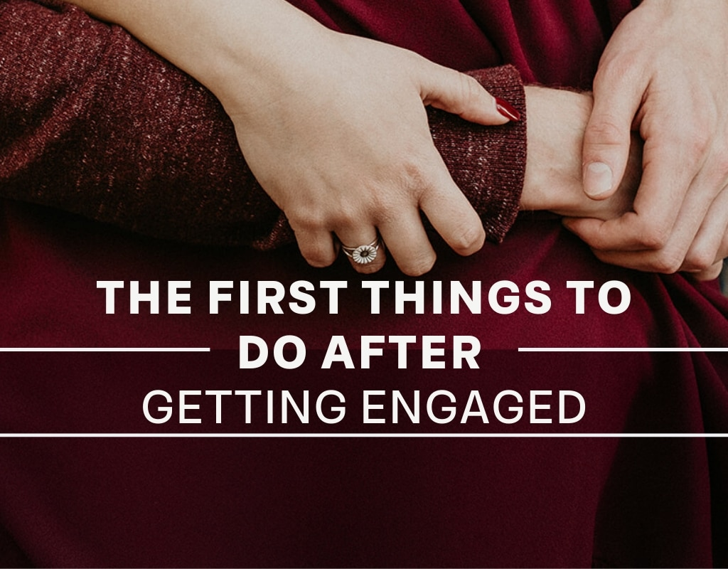 The First Things to do After Getting Engaged