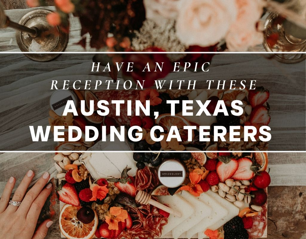 A cheese, nut, and fruit grazing table provided by Grazeology in Austin, Texas with text overlaying the image that reads Have an Epic Reception With These Austin, Texas Wedding Caterers. Photograph by Austin, TX wedding photographer Nikk Nguyen.