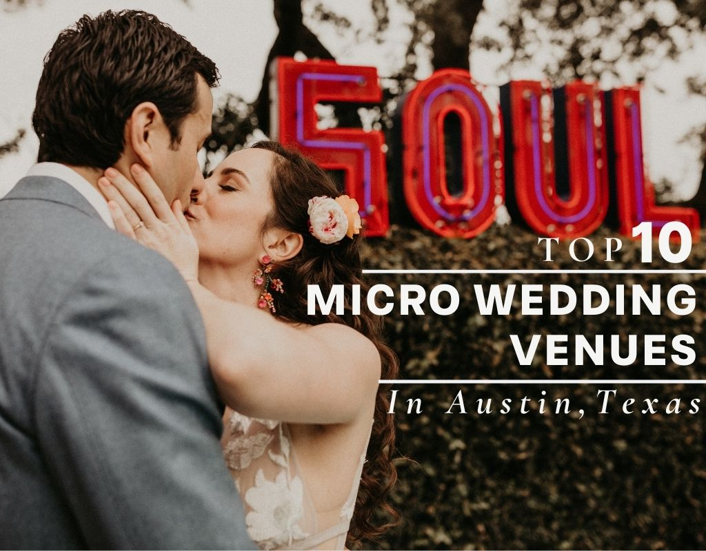 Bride and groom kiss during their micro-wedding photographed by Austin, Texas wedding photographer Nikk Nguyen. Image overlaid with text that reads Top 10 Micro Wedding Venues in Austin, Texas.