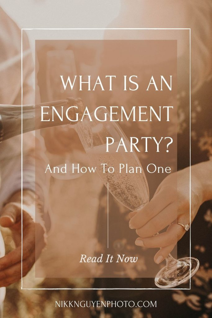 A close up of a newly engaged couple pouring champagne to celebrate their engagement. Image by Austin, Texas wedding photographer, Nikk Nguyen. Image overlaid with text that reads What is An Engagement Party? And How to Plan One.