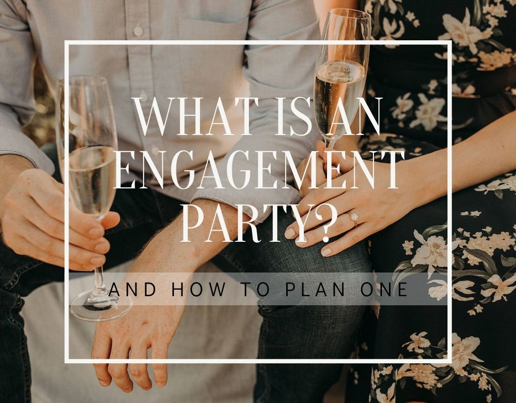 Close up of engaged couple holding champagne glasses as they celebrate their engagement party. Image overlaid with text that reads What is An Engagement Party? And How to Plan One.