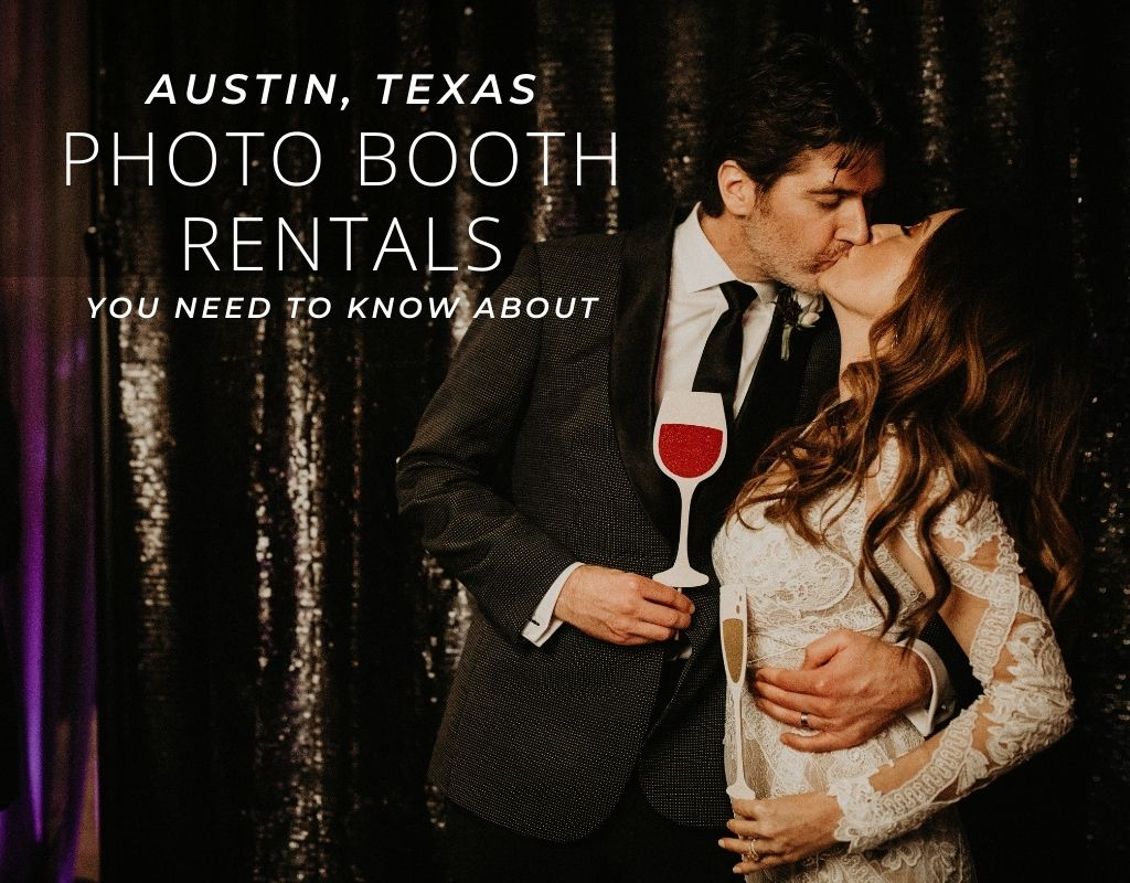 Bride and groom embrace and kiss in the Austin, Texas photo booth at their wedding. Image by Austin, TX wedding photographer Nikk Nguyen and overlaid with text that reads Austin, Texas Photo Booth Rentals You Need to Know About.